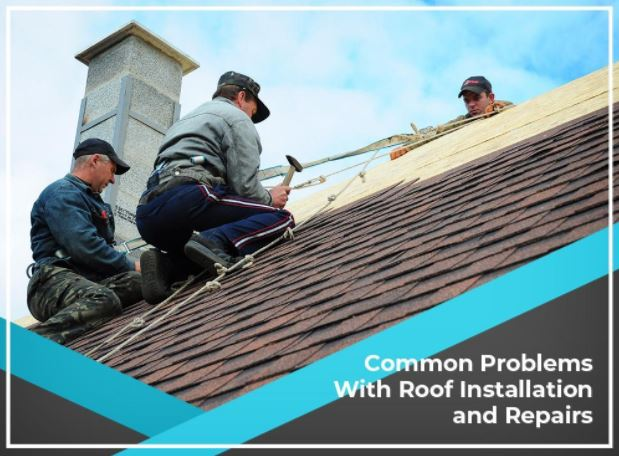 Common Problems With Roof Installation and Repairs